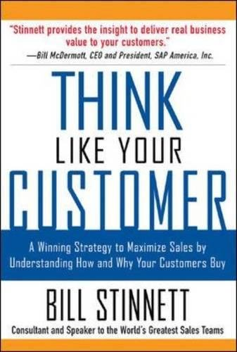 Think Like Your Customer: A Winning Strategy to Maximize Sales by Understanding and Influencing How and Why Your Customers Buy por Bill Stinnett