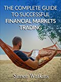 The Complete Guide To Successful Financial Markets Trading (English Edition)