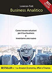 Business Analitico: Come trovare soluzioni per il tuo business o inventarne uno nuovo