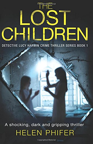 The Lost Children: A shocking, dark and gripping thriller: Volume 1 (Detective Lucy Harwin crime thriller series)