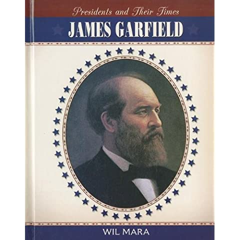 James Garfield (Presidents and Their Times)