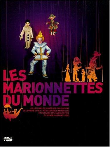 Les marionnettes du monde : Collections du musée des civilisations de l'Europe et de la Méditerranée (Marseille) et du musée des Marionnettes du monde (Gadagne-Lyon)