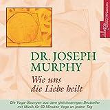 Wie uns die Liebe heilt - Joseph Murphy