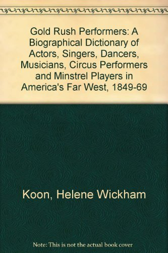 Gold Rush Performers: A Biographical Dictionary of Actors, Singers, Dancers, Musicians, Circus Performers and Minstrel Players in America's Far Wes by Helene Wickham Koon (1994-09-02)
