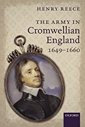 The Army in Cromwellian England, 1649-1660 by Henry Reece (2016-04-01)