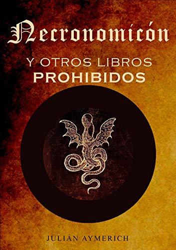 EL NECRONOMICÓN y otros Libros Prohibidos: Invocaciones, Conjuros, Exorcismos por Julián Aymerich