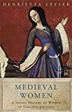 Medieval Women: Social History Of Women In England 450-1500: A Social History of Women in England 450-1500 (WOMEN IN HISTORY)
