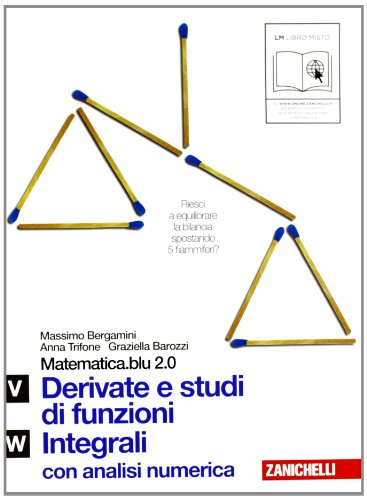 Matematica.blu 2.0. Vol. U-W.Blu: Derivate e studi di funzioni-Integrali. Per le Scuole superiori. Con espansione online