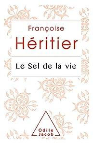 Le Sel de la vie : Lettre à un ami par Françoise Héritier