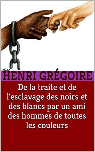 De la traite et de l'esclavage des noirs et des blancs par un ami des hommes de toutes les couleurs par Henri Grégoire
