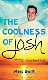 The Coolness of Josh by Marc Swift (2013-09-23)