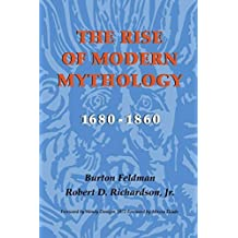 The Rise of Modern Mythology, 1680-1860 by Burton Feldman (2000-04-22)