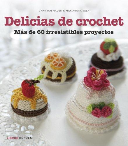 Delicias de crochet: Más de 60 irresistibles proyectos (Manualidades)