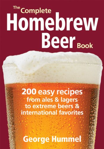 The Complete Homebrew Beer Book: 200 Easy Recipes, from Ales & Lagers to Extreme Beers & International Favourites