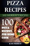Pizza Recipes: 100 Pizza Recipes for Home Cook: Volume 9 (100 Murray's Recipes)
