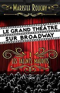 Le Grand Théâtre sur Broadway 01 : Les talents maudits par MariStef Rouchy