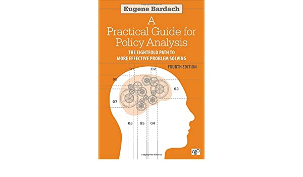 buy practical guide for policy analysis the eightfold path to more rh amazon in practical guide for policy analysis pdf practical guide for policy analysis bardach pdf
