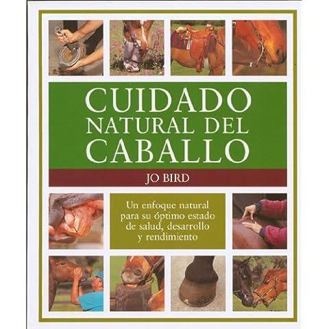 Cuidado natural del caballo: Un enfoque natural para su óptimo estado de salud, desarrollo y rendimiento (El Mundo Del Caballo)