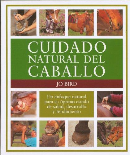 Cuidado natural del caballo: Un enfoque natural para su óptimo estado de salud, desarrollo y rendimiento (El Mundo Del Caballo) por Jo Bird
