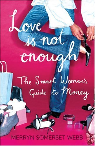 Love Is Not Enough: The Smart Woman's Guide to Money
