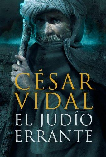 El judío errante (NOVELA HISTORICA) por Cesar Vidal