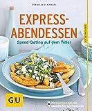 Express-Abendessen: Speed-Dating auf dem Teller (GU KüchenRatgeber)