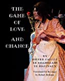 The Game Of Love And Chance: By Pierre Carlet De Chamblain De Marivaux. Translated For The Stage By Robert Bethune. by Pierre Carlet De Chamblain De Marivaux (2009-02-10)