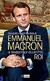 Emmanuel Macron : Le banquier qui voulait être roi