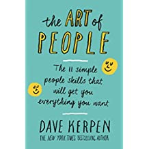 The Art of People: The 11 Simple People Skills That Will Get You Everything You Want