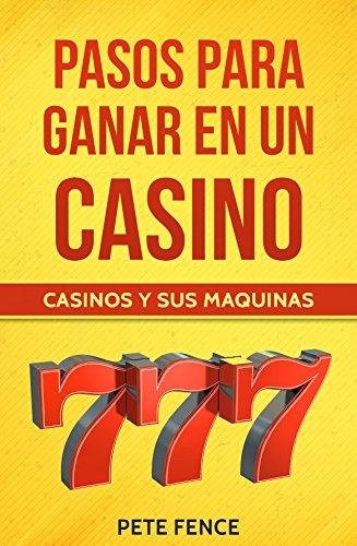 pasos para ganar en un casino: GANA EN LAS MAQUINAS DE UN CASINO por pete fence