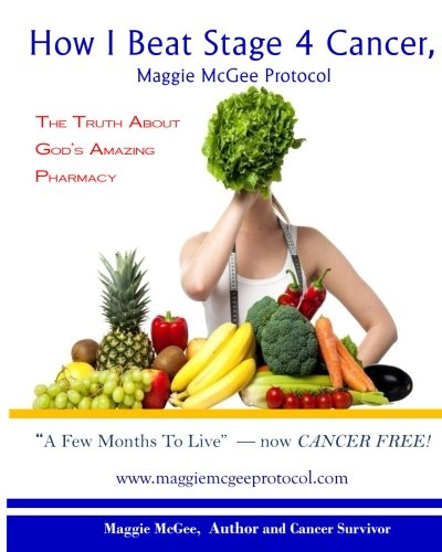 Download Pdf How I Beat Stage 4 Cancer Maggie Mcgee Protocol The
