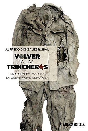 Volver a las trincheras: Una arqueología de la Guerra Civil española (Alianza Ensayo) por Alfredo González Ruibal