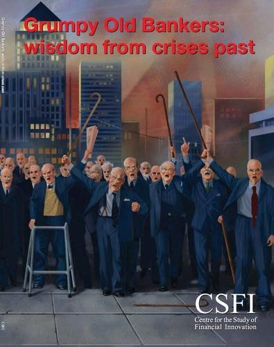 Grumpy Old Bankers: Wisdom from Crises Past