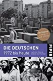 Die Deutschen 1972 bis heute: Auf dem Weg zu Einheit und Freiheit