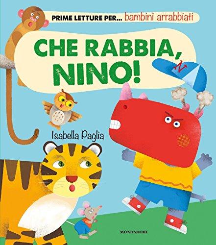 Che rabbia, Nino! Prime letture per. bambini arrabbiati. Ediz. illustrata
