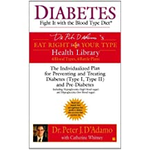 Diabetes: Fight It with the Blood Type Diet: The Individualized Plan for Preventing and Treating Diabetes (Type I, Type II) and Pre-Diabetes (Dr. ... Eat Right 4 Your Type Health Library) by Dr. Peter J. D'Adamo (2005-01-04)