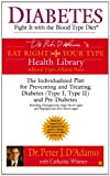 Diabetes: Fight It with the Blood Type Diet (Dr. Peter J. D'Adamo's Eat Right 4 Your Type Health Library) by Dr. Peter J. D'Adamo (2005-01-04)