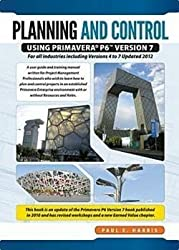 [Planning & Control Using Primavera P6 Version 7: For All Industries Including Versions 4 to 7] (By: Paul E. Harris) [published: February, 2013]