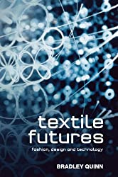 Textile Futures: Fashion, Design and Technology by Bradley Quinn (2010-09-01)