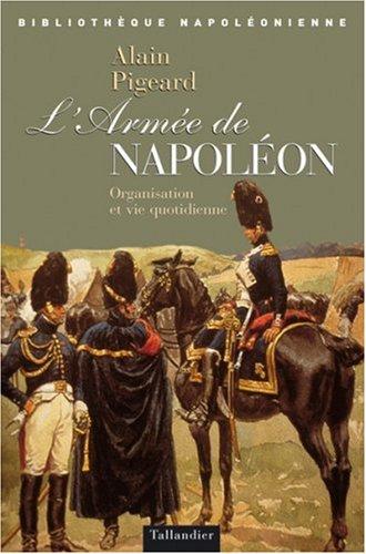 L'armée de Napoléon : Organisation et vie quotidienne