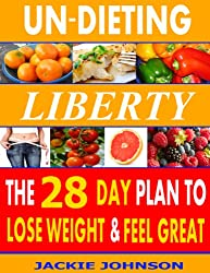 Un-Dieting Liberty: The 28 Day Plan to Lose Weight and Feel Great (English Edition)