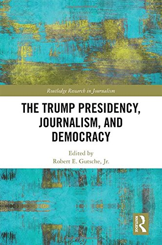 The Trump Presidency, Journalism, and Democracy (Routledge Research in Journalism, Band 20)