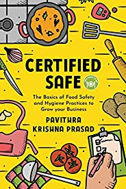 Certified Safe: The Basics of Food Safety and Hygiene Practices to Grow Your Business