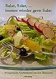 Salat, Salat, ... immer wieder gern Salat: 44 vegetarische Köstlichkeiten mit dem Thermomix