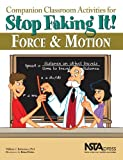 Companion Classroom Activities for Stop Faking It! Force and Motion - PB295X (Stop Faking It! Finally Understanding Science So You Can Teach it) by William C. Robertson (2011-05-25)