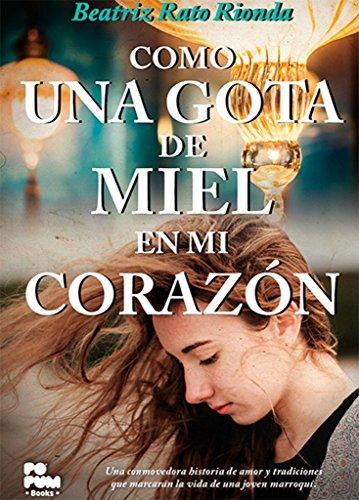 Como una gota de miel en mi corazón: Una conmovedora historia de amor y tradiciones que marcarán la vida de una joven marroquí (Spanish Edition) (Mi Amor Imposible)