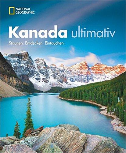 Traumziel Kanada. Staunen. Entdecken. Eintauchen. Der neue Kanada-Bildband für eine unvergessliche Rundreise durch das zweitgrößte Land der Erde. Die schönsten Ziele von Kanadas Osten entdecken. - Entdecken Kanada