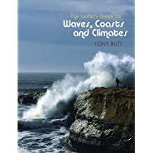 The Surfer's Guide to Waves, Coasts and Climates by Tony Butt (2009-03-10)