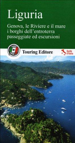 Liguria. le Riviere e il mare, i borghi dell'entroterra, passeggiate ed escursioni. Con guida alle informazioni pratiche