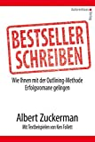 Bestseller schreiben: Wie Ihnen mit der Outlining-Methode Erfolgsromane gelingen. Mit Textbeispielen von Ken Follett und anderen Bestsellerautoren